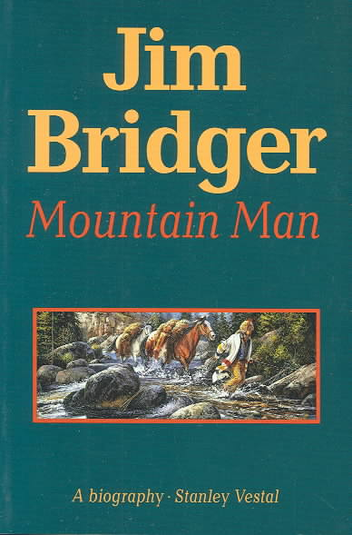 Jim Bridger, Mountain Man By Vestal, Stanley